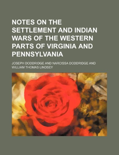 9781236373557: Notes on the settlement and Indian wars of the western parts of Virginia and Pennsylvania