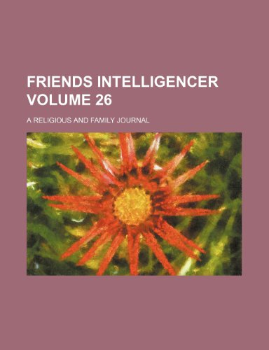 9781236379641: Friends intelligencer Volume 26 ; a religious and family journal