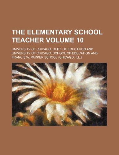 9781236384270: The Elementary school teacher Volume 10