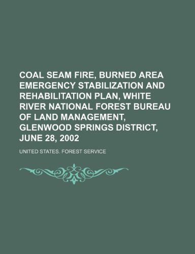 9781236385703: Coal Seam Fire, Burned Area Emergency Stabilization and Rehabilitation Plan, White River National Forest Bureau of Land Management, Glenwood Springs District, June 28, 2002