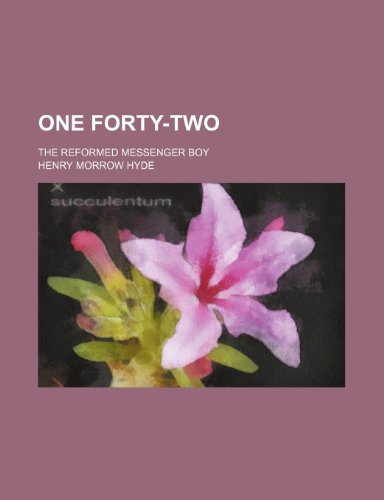 9781236386663: One forty-two; the reformed messenger boy
