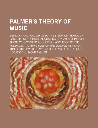 9781236396419: Palmer's theory of music; being a practical guide to the study of thorough-bass, harmony, musical composition and form, for those who wish to acquire ... of the science, in a short time, either with