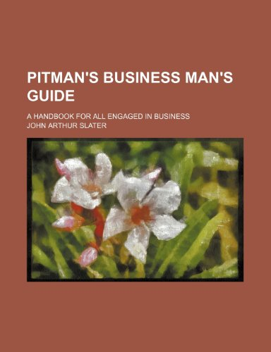 Pitman's business man's guide; a handbook for all engaged in business (123639898X) by John Arthur Slater