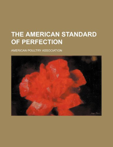 The American Standard of Perfection: Association, American Poultry