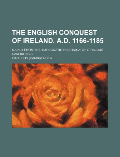 9781236401199: The English Conquest of Ireland. A.D. 1166-1185; Mainly from the 'Expugnatio Hibernica' of Giraldus Cambrensis