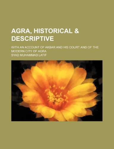 9781236403001: Agra, historical & descriptive; with an account of Akbar and his court and of the modern city of Agra