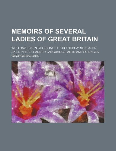 9781236408440: Memoirs of Several Ladies of Great Britain; Who Have Been Celebrated for Their Writings or Skill in the Learned Languages, Arts and Sciences