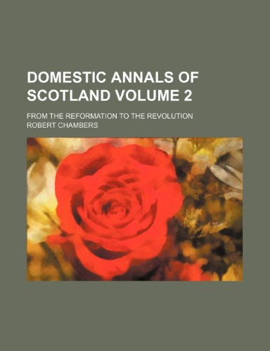 Domestic annals of Scotland Volume 2; from the Reformation to the Revolution (1236410491) by Chambers, Robert