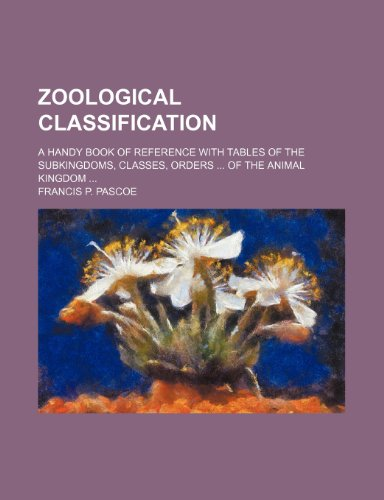 9781236412300: Zoological classification; a handy book of reference with tables of the subkingdoms, classes, orders of the animal kingdom