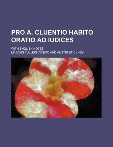 Pro A. Cluentio Habito oratio ad iudices; with English notes Cicero, Marcus Tullius