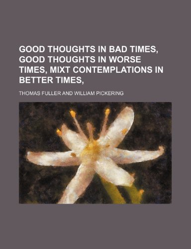 9781236417428: Good thoughts in bad times, good thoughts in worse times, mixt contemplations in better times,