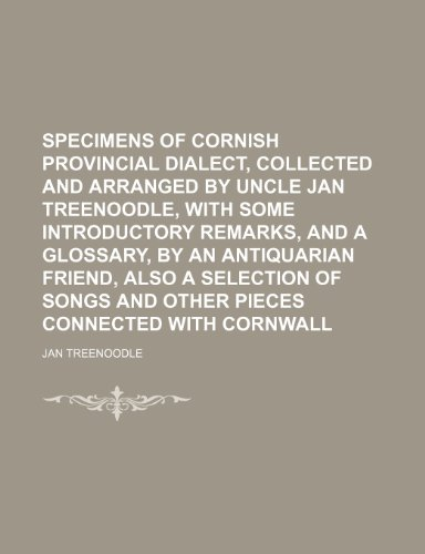 9781236419293: Specimens of Cornish provincial dialect, collected and arranged by uncle Jan Treenoodle, with some introductory remarks, and a glossary, by an ... and other pieces connected with Cornwall