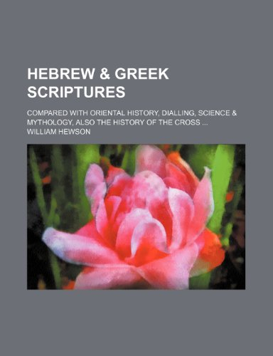 9781236419460: Hebrew & Greek scriptures; compared with Oriental history, dialling, science & mythology, also the history of the cross