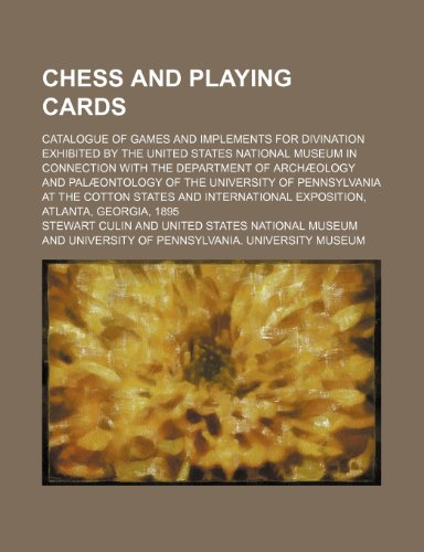 9781236420701: Chess and playing cards; Catalogue of games and implements for divination exhibited by the United States National Museum in connection with the ... at the Cotton States and Internatio