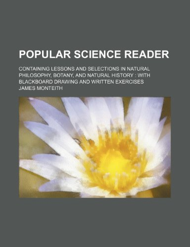 9781236420770: Popular science reader; containing lessons and selections in natural philosophy, botany, and natural history with blackboard drawing and written exercises