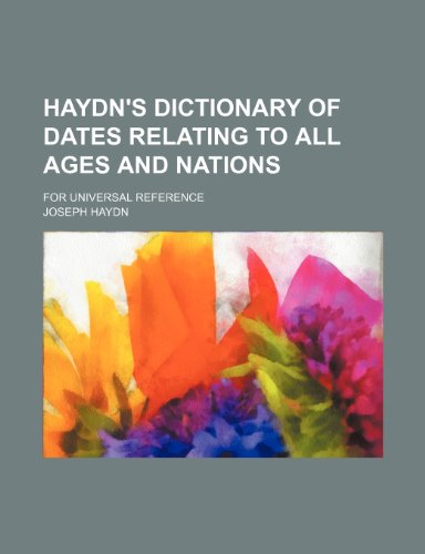 9781236421456: Haydn's Dictionary of Dates Relating to All Ages and Nations; For Universal Reference
