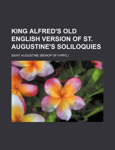 9781236422088: King Alfred's Old English version of St. Augustine's Soliloquies