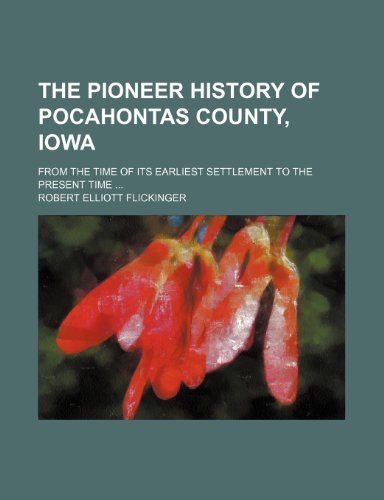 9781236427403: The Pioneer History of Pocahontas County, Iowa; From the Time of Its Earliest Settlement to the Present Time