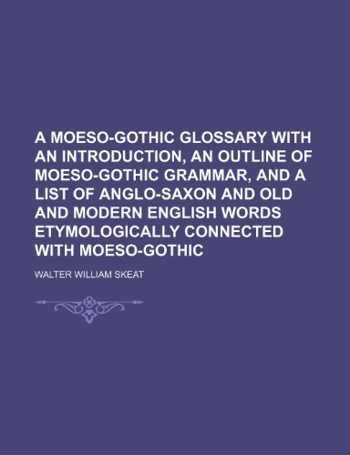 9781236429049: A moeso-gothic glossary with an introduction, an outline of moeso-gothic grammar, and a list of anglo-saxon and old and modern english words etymologically connected with moeso-gothic