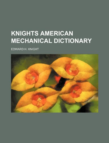 9781236431981: Knights American Mechanical Dictionary