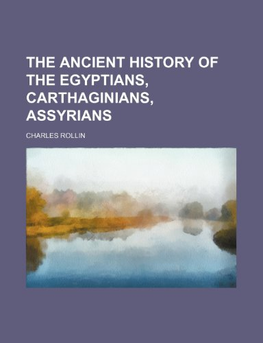 9781236438027: The ancient history of the Egyptians, Carthaginians, Assyrians