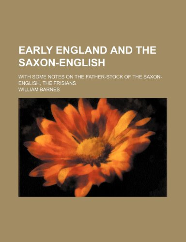 9781236438508: Early England and the Saxon-English; with some notes on the father-stock of the Saxon-English, the Frisians