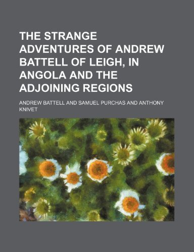 9781236443137: The strange adventures of Andrew Battell of Leigh, in Angola and the adjoining regions