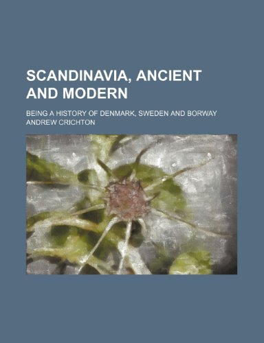 9781236444011: Scandinavia, ancient and modern; being a history of Denmark, Sweden and Borway