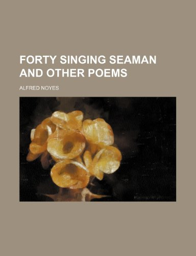 Forty Singing Seaman and Other Poems: Alfred Noyes