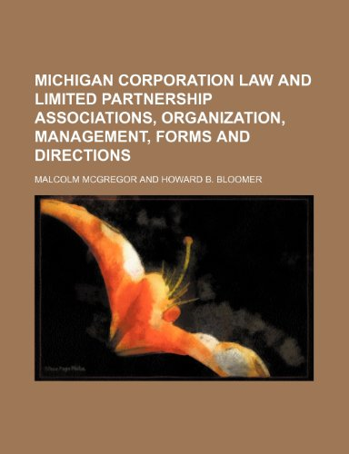 Michigan corporation law and limited partnership associations, organization, management, forms and directions (1236449460) by Mcgregor, Malcolm