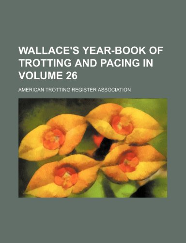 9781236449894: Wallace's year-book of trotting and pacing in  Volume 26