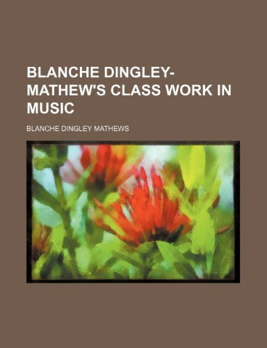 9781236451705: Blanche Dingley-Mathew's class work in music
