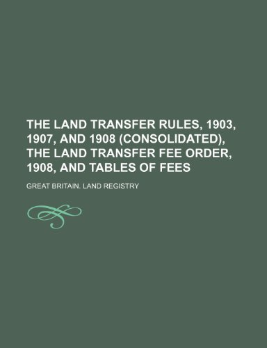 9781236453433: The land transfer rules, 1903, 1907, and 1908 (consolidated), the land transfer fee order, 1908, and tables of fees