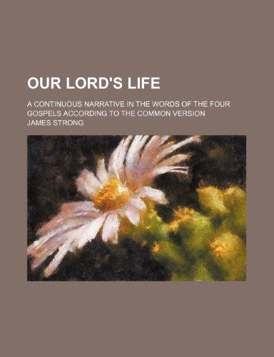 9781236453990: Our Lord's life; a continuous narrative in the words of the four Gospels according to the common version