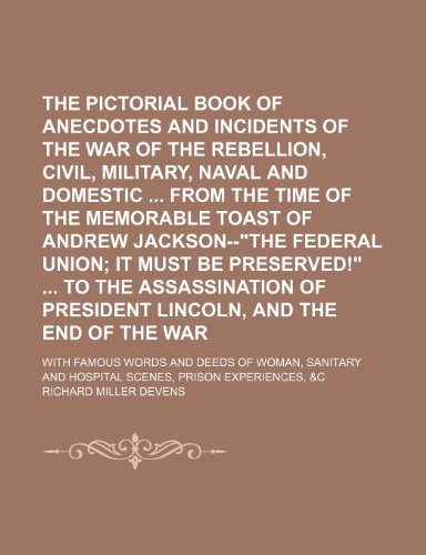9781236459756: The pictorial book of anecdotes and incidents of the war of the rebellion, civil, military, naval and domestic from the time of the memorable toast ... to the assassination of President Lincoln,