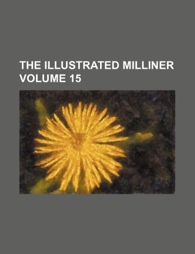 9781236460080: The Illustrated milliner Volume 15