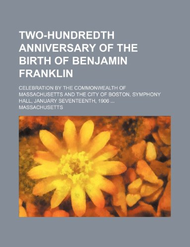 Two-Hundredth Anniversary of the Birth of Benjamin Franklin; Celebration by the Commonwealth of Massachusetts and the City of Boston, Symphony Hall, J (1236461274) by Massachusetts