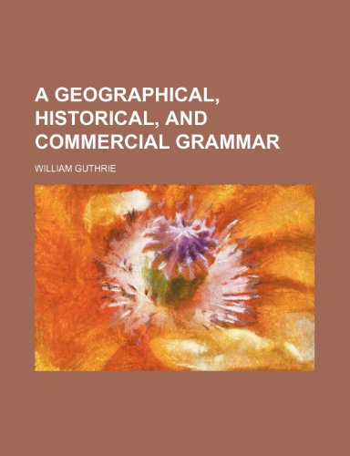 A geographical, historical, and commercial grammar (1236468007) by William Guthrie