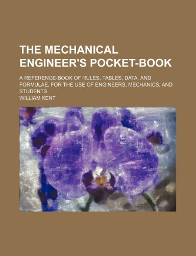 9781236468857: The mechanical engineer's pocket-book; a reference-book of rules, tables, data, and formulae, for the use of engineers, mechanics, and students