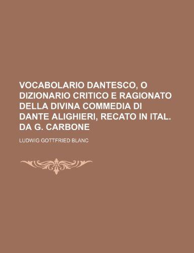9781236471192: Vocabolario Dantesco, O Dizionario Critico E Ragionato Della Divina Commedia Di Dante Alighieri, Recato in Ital. Da G. Carbone