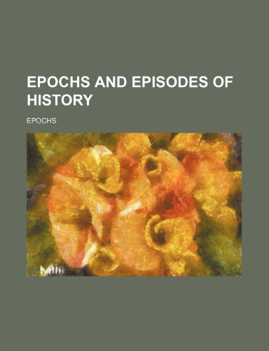 9781236472298: Epochs and Episodes of History