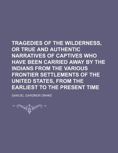 9781236473783: Tragedies of the wilderness, or True and authentic narratives of captives who have been carried away by the Indians from the various frontier ... States, from the earliest to the present time