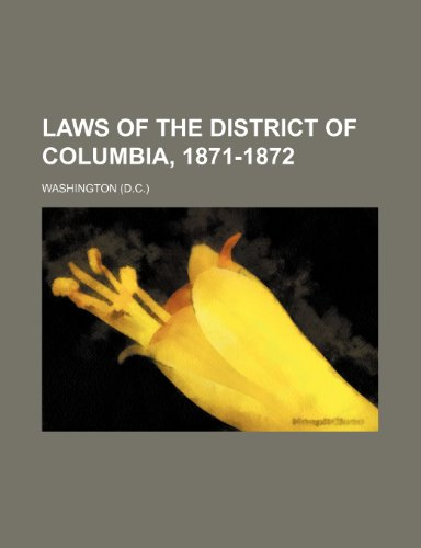 Laws of the District of Columbia, 1871-1872 (9781236474087) by Booker Washington