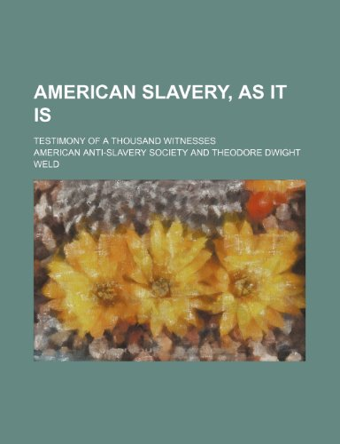 9781236474629: American Slavery, as It Is; Testimony of a Thousand Witnesses