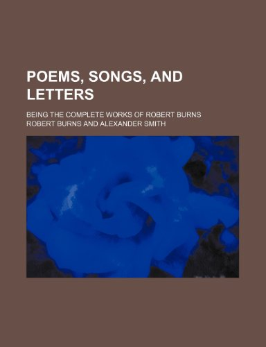 Poems, Songs, and Letters; Being the Complete Works of Robert Burns (123647628X) by Burns, Robert