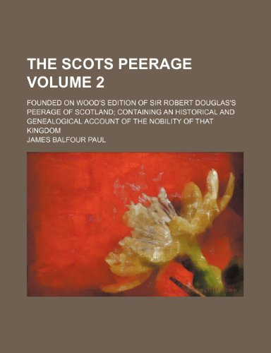 9781236477941: The Scots peerage; founded on Wood's edition of Sir Robert Douglas's peerage of Scotland containing an historical and genealogical account of the nobility of that kingdom Volume 2