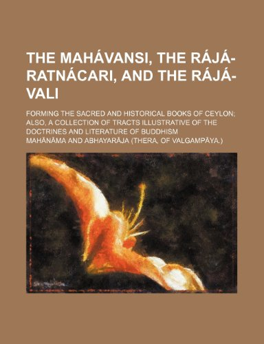 9781236481092: The Mahavansi, the Raja-Ratnacari, and the Raja-Vali; Forming the Sacred and Historical Books of Ceylon Also, a Collection of Tracts Illustrative of T