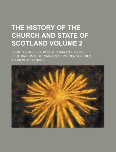 9781236482389: The History Of The Church And State Of Scotland; From The Accession of K. Charles I. To The Restoration of K. Charles II. In Four Volumes Volume 2