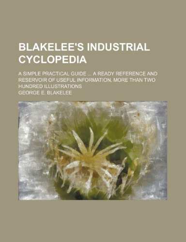 Blakelee s Industrial Cyclopedia; A Simple Practical: George E Blakelee