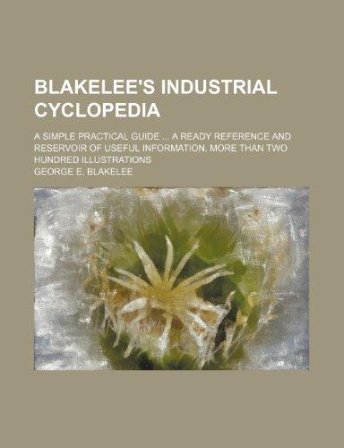 Blakelee s Industrial Cyclopedia; A Simple Practical: George E Blakelee